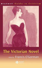 The Victorian Novel: A Guide to Criticism - Francis O'Gorman (Editor)