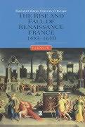 The Rise and Fall of Renaissance France: 1483-1610