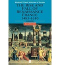 The Rise and Fall of Renaissance France - R. J. Knecht