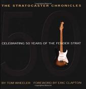 The Stratocaster Chronicles: Celebrating 50 Years of the Fender Strat [With CD] - Wheeler, Tom