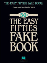 The Easy Fifties Fake Book: Melody, Lyrics and Simplified Chords - Hal Leonard Corp.