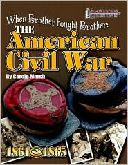 When Brother Fought Brother: The American Civil War (1776 American Milestone Series) - Carole Marsh, Chad Beard (Editor), Designed by Cecil Anderson, Designed by Lynette Rowe