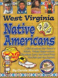 West Virginia Native Americans (Native American Heritage Series): A kid's Look at Our State's Chiefs, Tribes, Reservations, Powwows, Lore, and More From the Past and the Present - Carole Marsh