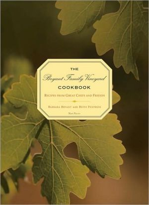 The Bryant Family Vineyard Cookbook: Recipes from Great Chefs and Friends - Barbara Bryant, With Betsy Fentress