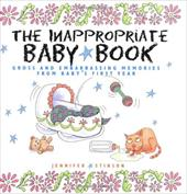 The Inappropriate Baby Book: Gross and Embarrassing Memories Frm Baby's First Year [With Envelope on Last Page] - Stinson, Jennifer
