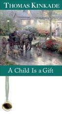 A Child Is a Gift - Thomas Kinkade