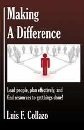 Making a Difference: Lead People, Plan Effectively and Find Resources to Get Things Done! - Collazo, Luis F.