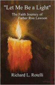 Let Me Be a Light: The Faith Journey of Father Ron Lawson - Richard L. Rotelli