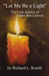 Let Me Be a Light: The Faith Journey of Father Ron Lawson - Rotelli, Richard