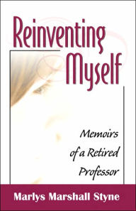 Reinventing Myself: Memoirs of a Retired Professor - Marlys Marshall Styne