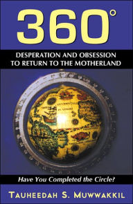 360 Degrees: Obsession to Return to the Motherland: Have You Completed the Circle? - Tauheedah S. Muwwakkil