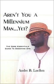 Aren't You a Millennium Man, Yet? - Andre B. Luellen
