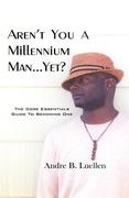 Luellen, Andre B.: Aren´t You A Millennium Man.Yet?
