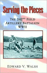 Serving the Pieces: The 242nd Field Artillery Battalion WWII - Edward V. Walsh, Fly Balloon