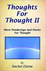 Thoughts for Thought: More Ponderings and Poems for Thought - Rachel Elaine