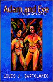 Adam and Eve: A Tragic Love Story - Louis J. Bartolomeo