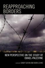 Reapproaching Borders - Sandy Sufian (editor), Mark Levine (editor), Moussa Abou Ramadan (contributions), Thomas Abowd (contributions), Samer Alatout (contributions), Uzi Baram (contributions), Michelle Campos (contributions), Nadav Davidovitch (contributions), Geremy Forman (co