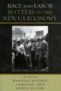 Race and Labor Matters in the New U.S. Economy: