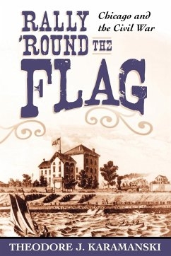 Rally 'Round the Flag: Chicago and the Civil War - Karamanski, Theodore J.