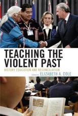 Teaching the Violent Past - Elizabeth A Cole (editor), Julian Dierkes (contributions), Takashi Yoshida (contributions), Penney Clark (contributions), Alison Kitson (contributions), Rafael Valls (contributions), Elizabeth Oglesby (contributions), Thomas Sherlock (contributions), Rola