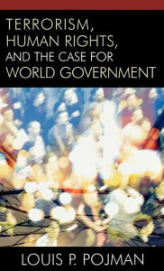 Terrorism, Human Rights, and the Case for World Government - Louis P. Pojman