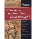 Is Goodness without God Good Enough? - Robert K. Garcia