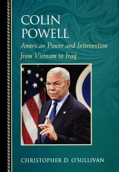 Colin Powell: American Power and Intervention from Vietnam to Iraq - O'Sullivan, Christopher D.