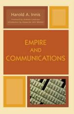Empire and Communications - Harold A. Innis (author), Andrew Calabrese (foreword), Alexander John Watson (other)