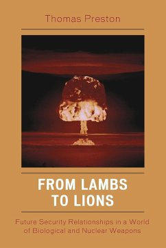 From Lambs to Lions: Future Security Relationships in a World of Biological and Nuclear Weapons - Preston, Thomas