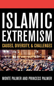 Islamic Extremism: Causes, Diversity, and Challenges - Monte Palmer