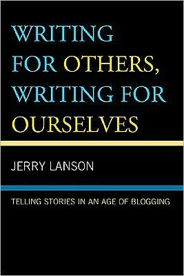 Writing for Others, Writing for Ourselves: Telling Stories in an Age of Blogging - Jerry Lanson