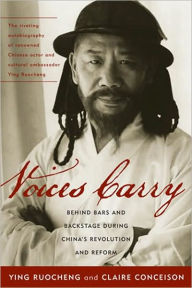 Voices Carry: Behind Bars and Backstage during China's Revolution and Reform - Claire Conceison