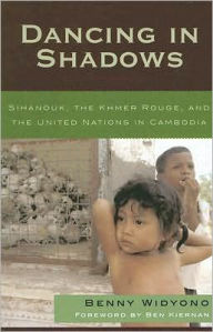 Dancing in Shadows: Sihanouk, the Khmer Rouge, and the United Nations in Cambodia - Benny Widyono