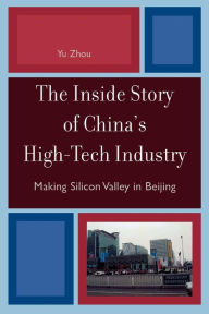 The Inside Story of China's High-Tech Industry: Making Silicon Valley in Beijing - Yu Zhou