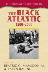 The Human Tradition in the Black Atlantic, 1500-2000 - Beatriz G. Mamigonian