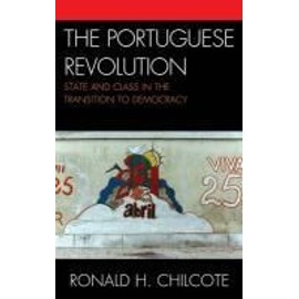 The Portuguese Revolution: State and Class in the Transition to Democracy - Ronald H. Chilcote