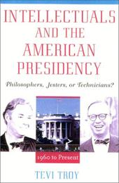 Intellectuals and the American Presidency: Philosophers, Jesters, or Technicians? - Troy, Tevi / Troy Tevi