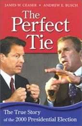 The Perfect Tie: The True Story of the 2000 Presidential Elections - Ceaser, James W. / Busch, Andrew E.