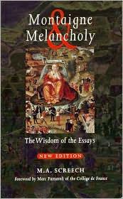 Montaigne and Melancholy: The Wisdom of the Essays - M.A. Screech, Marc Fumaroli