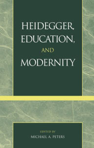 Heidegger, Education and Modernity - Michael A. Peters
