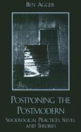 Postponing the Postmodern: Sociological Practices, Selves, and Theories: Sociological Practices, Selves, and Theories
