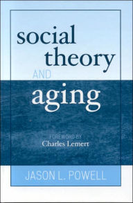 Social Theory and Aging - Jason L. Powell