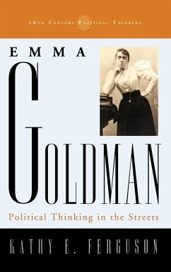 Emma Goldman: Political Thinking in the Streets - Ferguson, Kathy E.