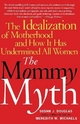 The Mommy Myth - Susan J. Douglas; Meredith W. Michaels
