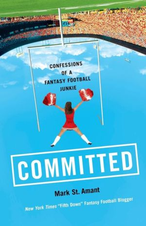 Committed: Confessions of a Fantasy Football Junkie - Mark St. Amant
