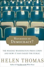 Watchdogs of Democracy?: The Waning Washington Press Corps and How It Has Failed the Public - Thomas, Helen