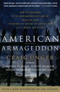 American Armageddon: How the Delusions of the Neoconservatives and the Christian Right Triggered the Descent of America--And Still Imperil