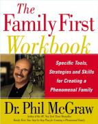 The Family First Workbook: Specific Tools, Strategies, and Skills for Creating a Phenomenal Family