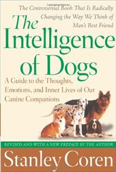 The Intelligence of Dogs: A Guide to the Thoughts, Emotions, and Inner Lives of Our Canine Companions - Coren, Stanley