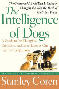 The Intelligence of Dogs: A Guide to the Thoughts, Emotions, and Inner Lives of Our Canine Companions - Stanley Coren